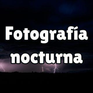 ¿Cómo hacer la mejor fotografía nocturna?